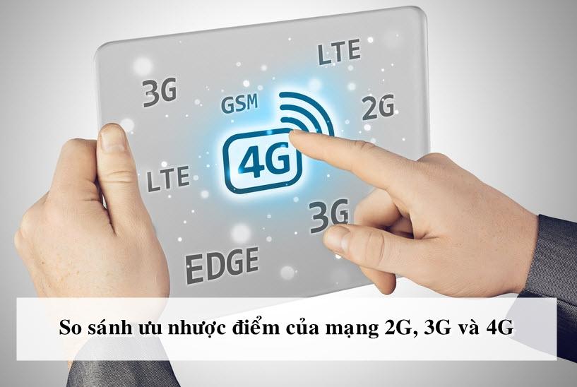 So sánh ưu nhược điểm của 2G, 3G, 4G